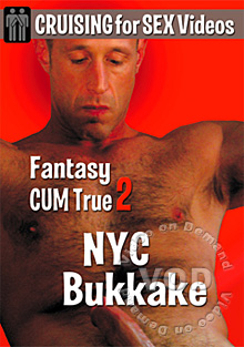 Fantasy cum true 2 nyc bukkake ass very