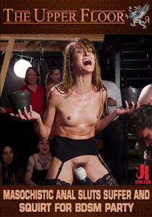 The Upper Floor - Masochistic Anal Sluts Suffer and Squirt For BDSM Party