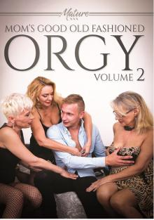Mom's Good Old Fashioned Orgy Volume 2